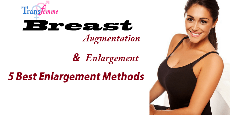 5 Best Breast Implants and Enlargement methods Transfemme will help you